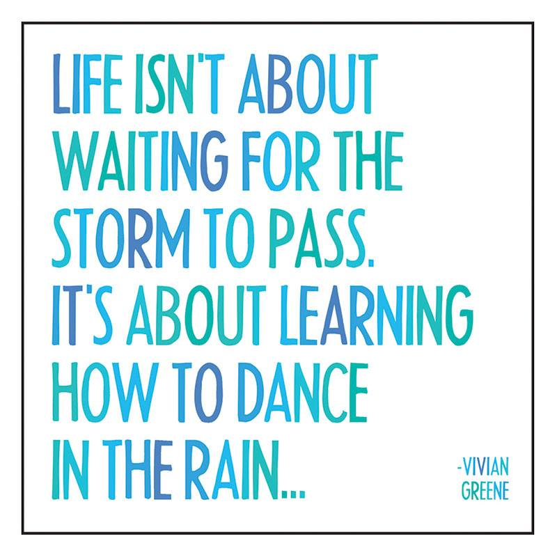 Live isn't about waiting for the storm to pass. Its about learning how to dance in the rain.... - Vivian Greene